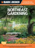 Black & decker The complete guide to Northeast gardening : techniques for flowers, shrubs, trees & vegetables in Maine, New Hampshire, Vermont, New York, western Massachusetts, northern Connecticut, southern Quebec, New Brunswick & eastern Ontario