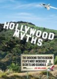 Hollywood myths : the shocking truths behind film's most incredible secrets and scandals
