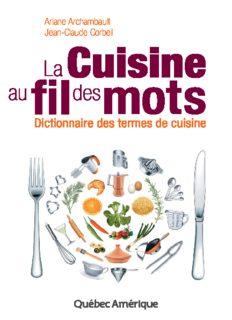 La cuisine au fil des mots: Dictionnaire des termes de cuisine