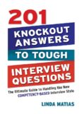 201 Knockout Answers to Tough Interview Questions: The Ultimate Guide to Handling the New