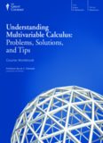 Understanding Multivariable Calculus: Problems, Solutions, and Tips (The Great Courses)