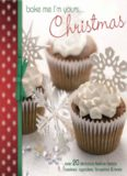 Bake Me I'm Yours...Christmas: Over 20 Delicious festive treats: cookies, cupcakes, brownies & more