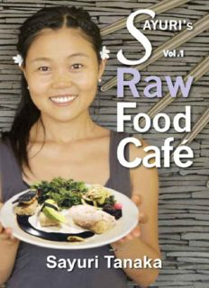 Sayuri's Raw Food Cafe: Easy Delicious Healthy Raw vegan / vegetarian gluten free diet and dessert to nourish your body and heart as well as healing and ...