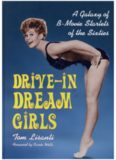 Drive-In Dream Girls: A Galaxy of B-Movie Starlets of the Sixties