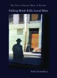 Falling Brick Kills Local Man (Felix Pollak Prize in Poetry)