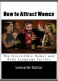 How to Attract Women: The Humor and Body Language Secrets You Can Use to Become Irresistible!