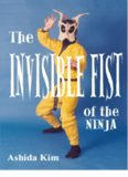 The Invisible Fist: Secret Ninja Methods of Vanishing Without a Trace