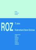 Jubiläumsbuch 75 Jahre ROZ - ROZ - Ruderverband oberer Zürichsee