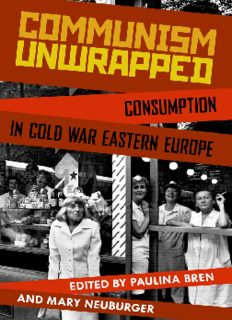 Communism unwrapped : consumption in Cold War Eastern Europe