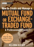 How to Create and Manage a Mutual Fund or Exchange-Traded Fund: A Professional's Guide