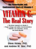 Vitamin C: The Real Story: The Remarkable and Controversial Healing Factor