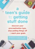 A Teen's Guide to Getting Stuff Done: Discover Your Procrastination Type, Stop Putting Things Off