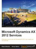 Microsoft Dynamics AX 2012 Services: Effectively use services with Dynamics AX 2012 and create your