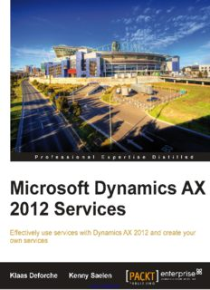 Microsoft Dynamics AX 2012 Services: Effectively use services with Dynamics AX 2012 and create your own services