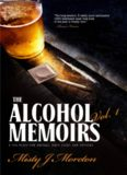 The Alcohol Memoirs: A Fun Place for Drunks, Drug Users and Voyeurs