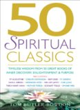 50 Spiritual Classics. Timeless Wisdom From 50 Great Books of Inner Discovery, Enlightenment and...