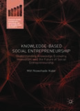 Knowledge-Based Social Entrepreneurship : understanding knowledge economy, innovation,... and the future of social entrepreneurship.