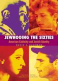 Jewhooing the Sixties: American Celebrity and Jewish Identity - Sandy Koufax, Lenny Bruce, Bob Dylan, and Barbra Streisand