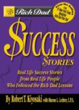 Rich Dad's Success Stories: Real Life Success Stories from Real Life People Who Followed the Rich