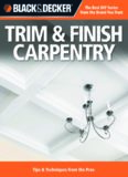 Black & decker Trim & finish carpentry : techniques & tips from the pros