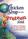 Chicken soup for the preteen soul : 101 stories of changes, choices, and growing up for kids ages 9