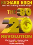 The 80 20 Revolution: Why the Creative Individual - Not Corporation or Capital - is King and How You Can Create and Capture Wealth and Wellbeing