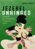 Jezebel Unhinged: Loosing the Black Female Body in Religion and Culture