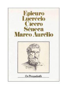 Epicuro, Lucrécio, Cícero, Sêneca, Marco Aurélio