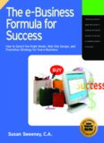 The E-Business Formula for Success: How to Select the Right E-Business Model, Web Site Design, and Online Promotion Strategy for Your Business
