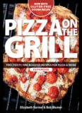 Pizza on the Grill Expanded  100+ Feisty Fire-Roasted Recipes for Pizza & More