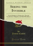 Seeing the Invisible: Practical Studies in Psychometry, Thought