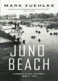 Juno Beach: Canada's D-Day Victory  June 6, 1944