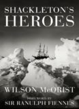 Shackleton's Heroes: The Epic Story of the Men Who Kept the Endurance Expedition Alive