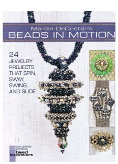 Coster's Beads in Motion  24 Jewelry Projects that Spin, Sway, Swing, and Slide (Lark Jewelry & Beading Bead Inspirations)
