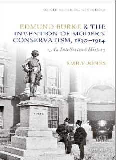 Edmund Burke and the invention of modern conservatism, 1830-1914 : an intellectual history