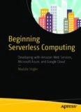 Beginning Serverless Computing: Developing with Amazon Web Services, Microsoft Azure, and Google