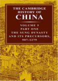 The Cambridge History of China, Volume 5, Part 1: The Sung Dynasty And Its Precursors, 907-1279 AD