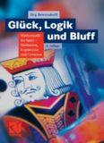 Glück, Logik und Bluff: Mathematik im Spiel: Methoden, Ergebnisse und Grenzen