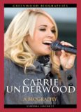 Carrie Underwood: A Biography (Greenwood Biographies)