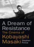 A Dream of Resistance: The Cinema of Kobayashi Masaki