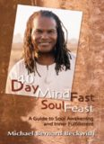 40 Day Mind Fast Soul Feast. A Guide to Soul Awakening and Inner Fulfillment