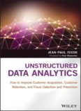 Unstructured Data Analytics: How to Improve Customer Acquisition, Customer Retention, and Fraud Detection and Prevention