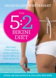 The 5:2 Bikini Diet. Over 140 Delicious Recipes That Will Help You Lose Weight, Fast! Includes