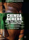 Chinua Achebe and the Politics of Narration: Envisioning Language