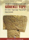 Göbekli Tepe En Eski Tapınağı Yapanlar / Taş Çağı Avcılarının Gizemli Anıtsal Alanı