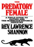 The Predatory Female - A Field Guide to Dating and the Marriage-Divorce Industry