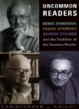 Uncommon readers : Denis Donoghue, Frank Kermode, George Steiner and the tradition of the common