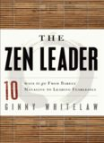 The Zen Leader: 10 Ways to Go From Barely Managing to Leading Fearlessly