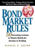 Bond Market Rules: 50 Investing Axioms To Master Bonds for Income or Trading