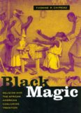 Black Magic: Religion and the African American Conjuring Tradition